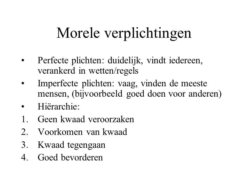 Morele verplichtingen Perfecte plichten: duidelijk, vindt iedereen, verankerd in wetten/regels Imperfecte plichten: vaag, vinden de meeste mensen, (bi
