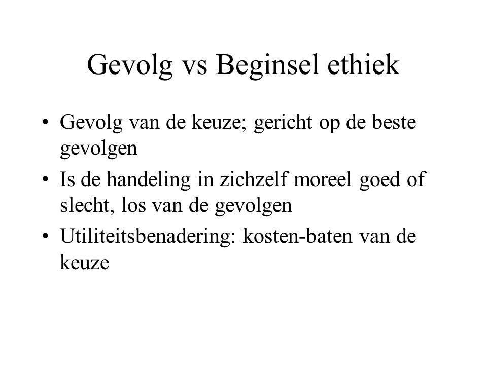 Gevolg vs Beginsel ethiek Gevolg van de keuze; gericht op de beste gevolgen Is de handeling in zichzelf moreel goed of slecht, los van de gevolgen Uti