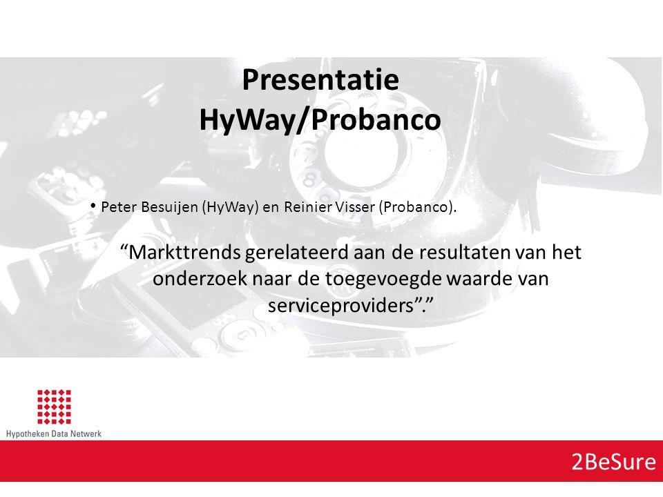 """2BeSure Presentatie HyWay/Probanco Peter Besuijen (HyWay) en Reinier Visser (Probanco). """"Markttrends gerelateerd aan de resultaten van het onderzoek n"""