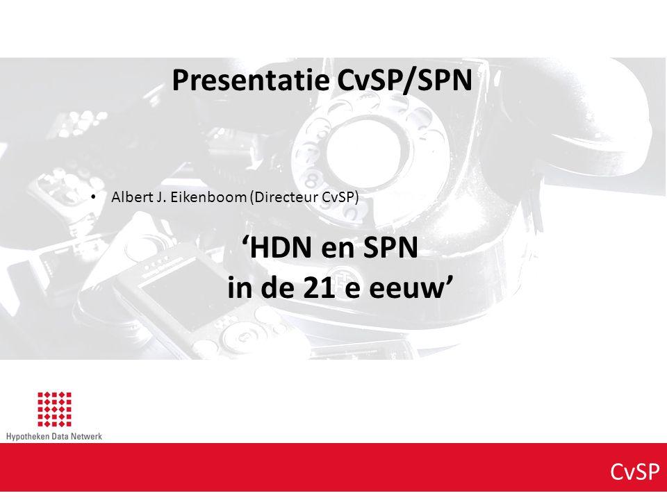 Agenda punt 1 CvSP Presentatie CvSP/SPN Albert J. Eikenboom (Directeur CvSP) 'HDN en SPN in de 21 e eeuw'