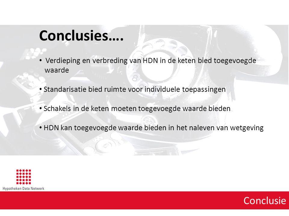 Conclusie Conclusies…. Verdieping en verbreding van HDN in de keten bied toegevoegde waarde Standarisatie bied ruimte voor individuele toepassingen Sc