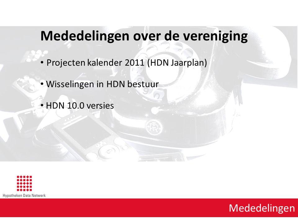 Mededelingen Mededelingen over de vereniging Projecten kalender 2011 (HDN Jaarplan) Wisselingen in HDN bestuur HDN 10.0 versies