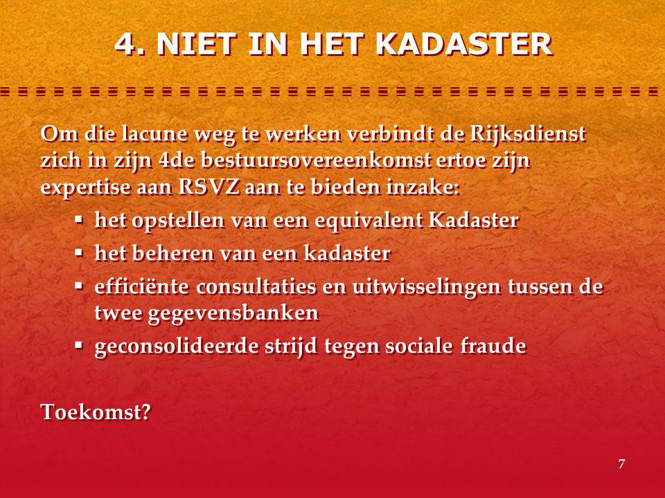7 Om die lacune weg te werken verbindt de Rijksdienst zich in zijn 4de bestuursovereenkomst ertoe zijn expertise aan RSVZ aan te bieden inzake:  het
