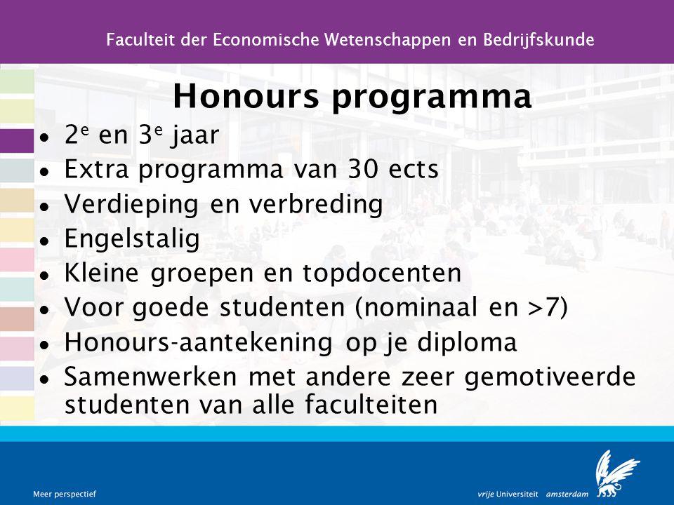 Honours programma l 2 e en 3 e jaar l Extra programma van 30 ects l Verdieping en verbreding l Engelstalig l Kleine groepen en topdocenten l Voor goed