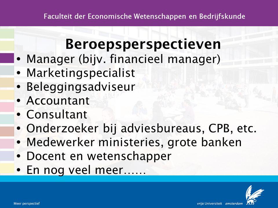 Beroepsperspectieven  Manager (bijv. financieel manager)  Marketingspecialist  Beleggingsadviseur  Accountant  Consultant  Onderzoeker bij advie