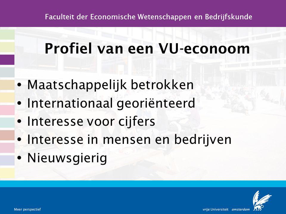Profiel van een VU-econoom  Maatschappelijk betrokken  Internationaal georiënteerd  Interesse voor cijfers  Interesse in mensen en bedrijven  Nie