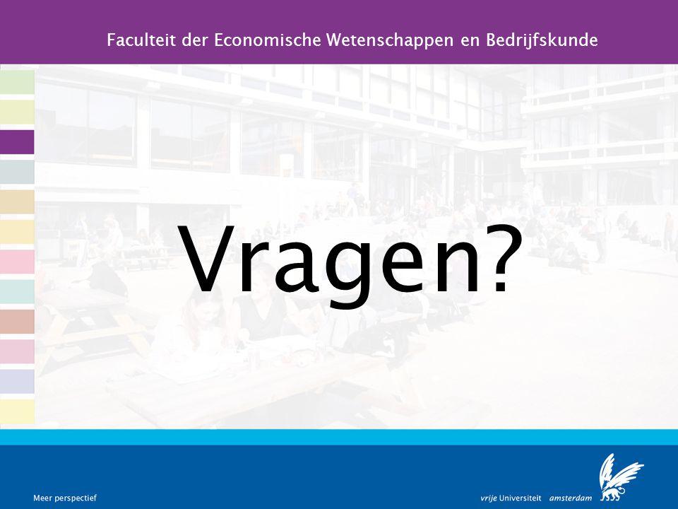 Vragen? Faculteit der Economische Wetenschappen en Bedrijfskunde