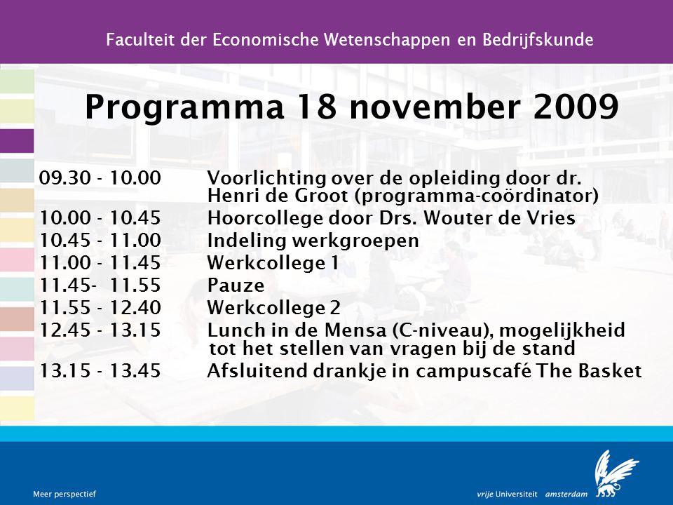 Programma 18 november 2009 09.30 - 10.00 Voorlichting over de opleiding door dr. Henri de Groot (programma-coördinator) 10.00 - 10.45Hoorcollege door