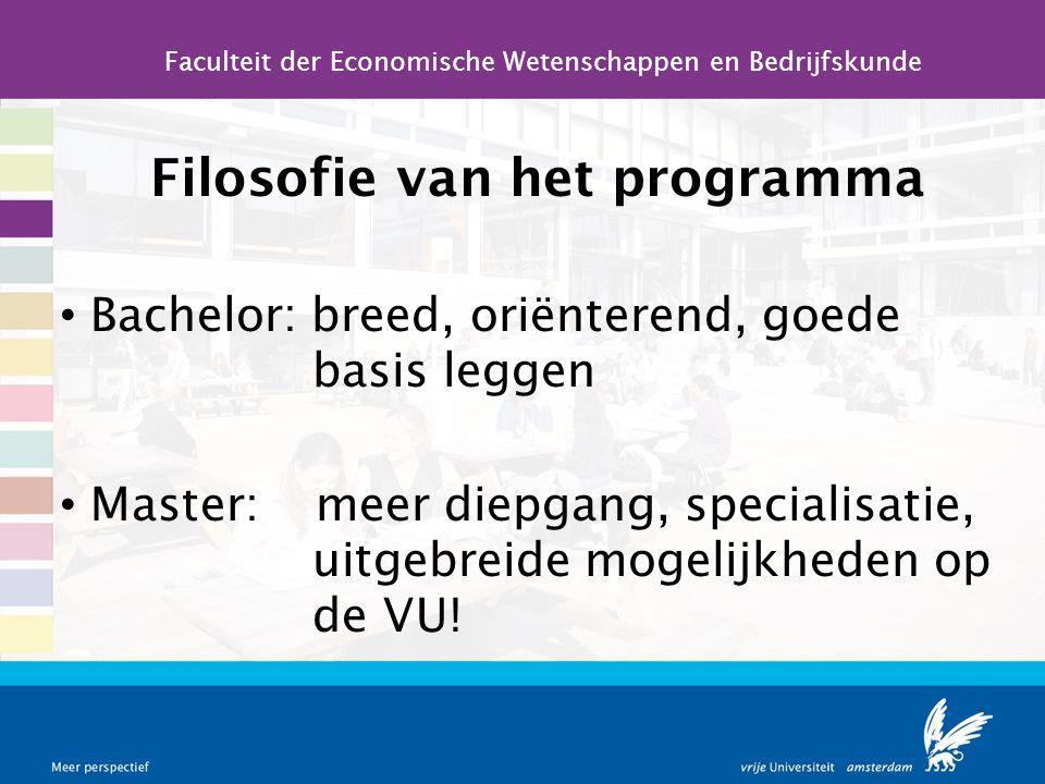 Filosofie van het programma Bachelor: breed, oriënterend, goede basis leggen Master: meer diepgang, specialisatie, uitgebreide mogelijkheden op de VU!