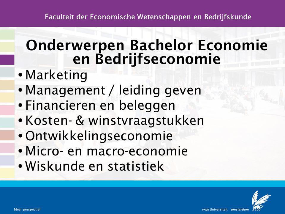 Onderwerpen Bachelor Economie en Bedrijfseconomie  Marketing  Management / leiding geven  Financieren en beleggen  Kosten- & winstvraagstukken  O