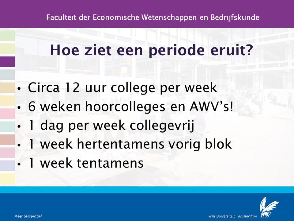 Hoe ziet een periode eruit?  Circa 12 uur college per week  6 weken hoorcolleges en AWV's!  1 dag per week collegevrij  1 week hertentamens vorig