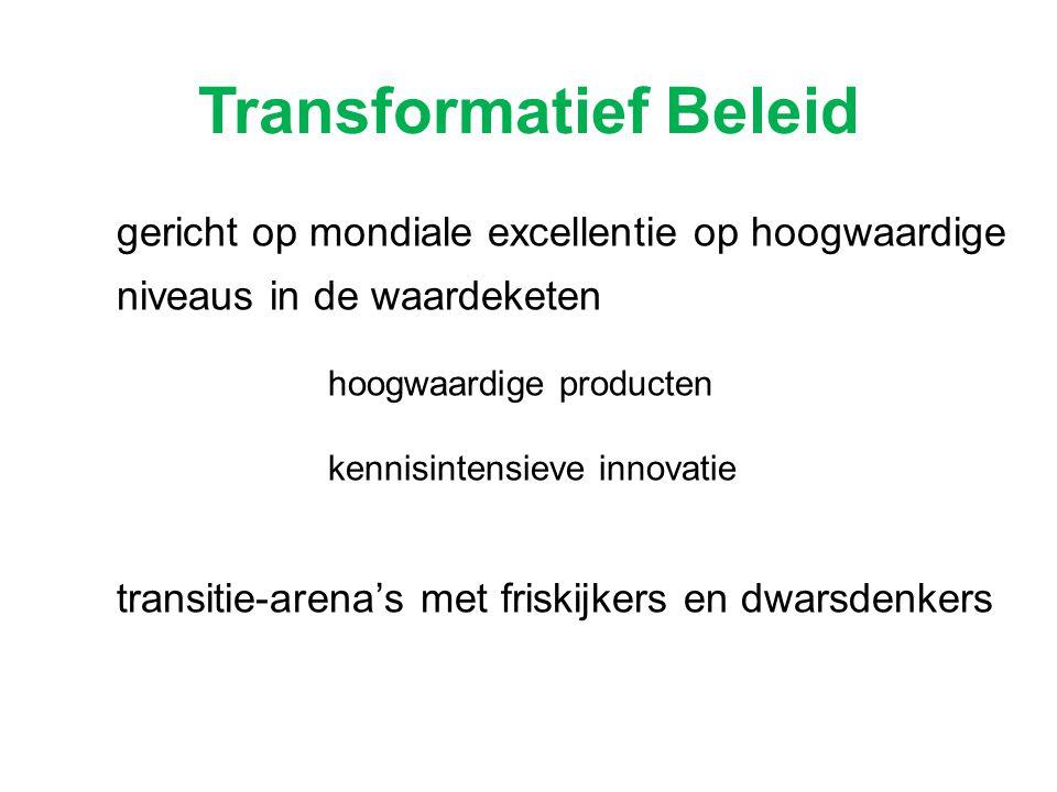 Transformatief Beleid gericht op mondiale excellentie op hoogwaardige niveaus in de waardeketen hoogwaardige producten kennisintensieve innovatie tran