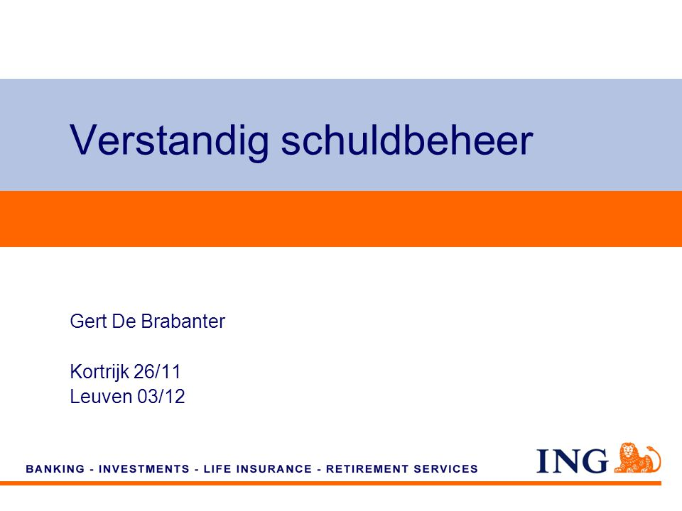 Do not put content on the brand signature area Verstandig schuldbeheer Gert De Brabanter Kortrijk 26/11 Leuven 03/12