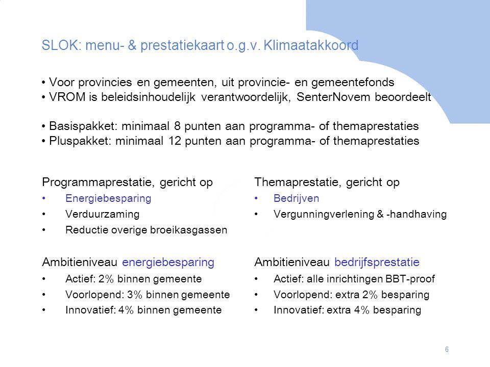 7 MJA2 BG onderdeel van 'overheid' Gelijkwaardig alternatief als een van weinige verplichtingen Geen expliciete ondersteuning vanuit SenterNovem Reactieve benadering d.w.z.