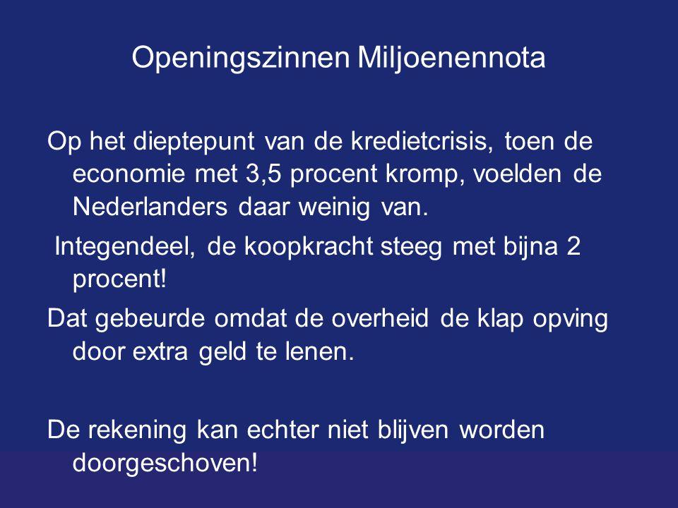 Openingszinnen Miljoenennota Op het dieptepunt van de kredietcrisis, toen de economie met 3,5 procent kromp, voelden de Nederlanders daar weinig van.