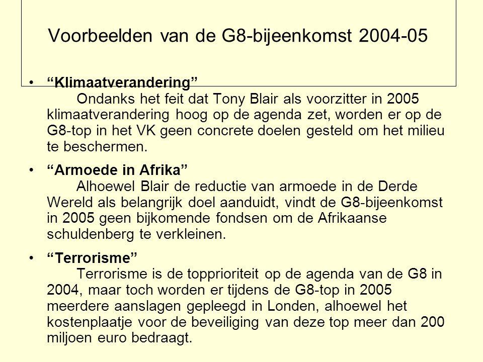 Klimaatverandering Ondanks het feit dat Tony Blair als voorzitter in 2005 klimaatverandering hoog op de agenda zet, worden er op de G8-top in het VK geen concrete doelen gesteld om het milieu te beschermen.