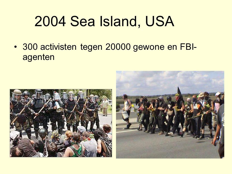 2004 Sea Island, USA 300 activisten tegen 20000 gewone en FBI- agenten