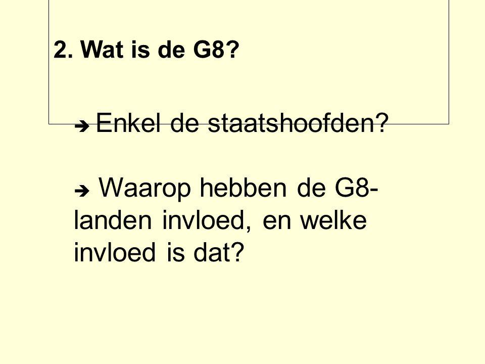 2. Wat is de G8.  Enkel de staatshoofden.