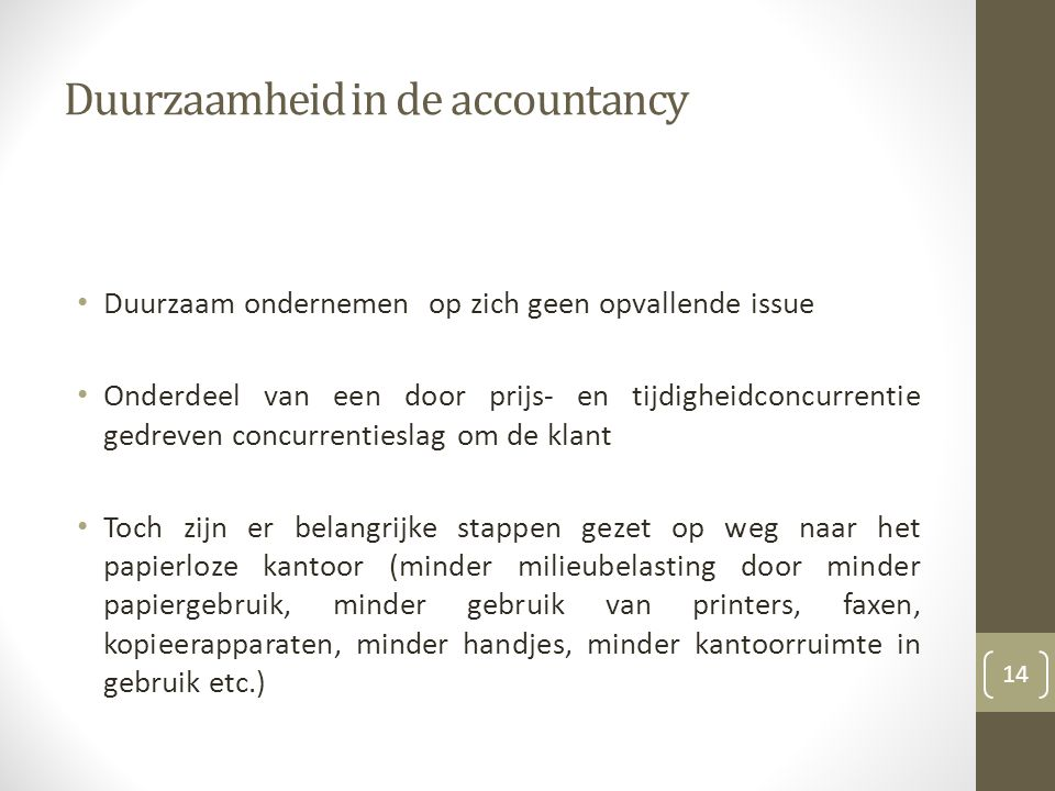 Duurzaamheid in de accountancy Duurzaam ondernemen op zich geen opvallende issue Onderdeel van een door prijs- en tijdigheidconcurrentie gedreven conc