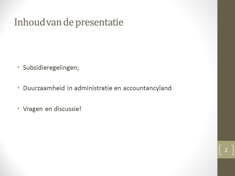 Inhoud van de presentatie Subsidieregelingen; Duurzaamheid in administratie en accountancyland Vragen en discussie! 2
