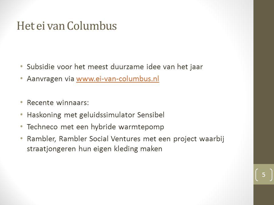 Het ei van Columbus Subsidie voor het meest duurzame idee van het jaar Aanvragen via www.ei-van-columbus.nlwww.ei-van-columbus.nl Recente winnaars: Ha