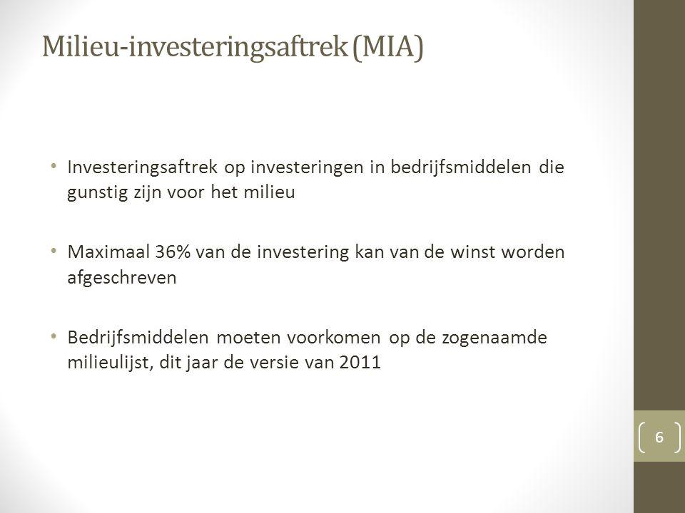 Milieu-investeringsaftrek (MIA) Investeringsaftrek op investeringen in bedrijfsmiddelen die gunstig zijn voor het milieu Maximaal 36% van de investering kan van de winst worden afgeschreven Bedrijfsmiddelen moeten voorkomen op de zogenaamde milieulijst, dit jaar de versie van 2011 6