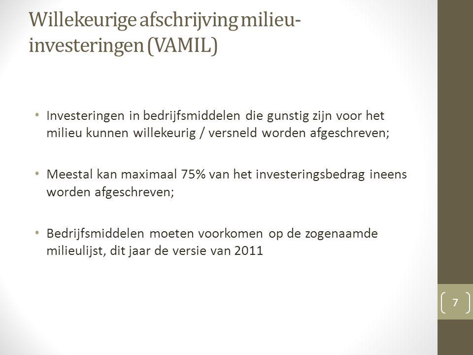 Willekeurige afschrijving milieu- investeringen (VAMIL) Investeringen in bedrijfsmiddelen die gunstig zijn voor het milieu kunnen willekeurig / versne