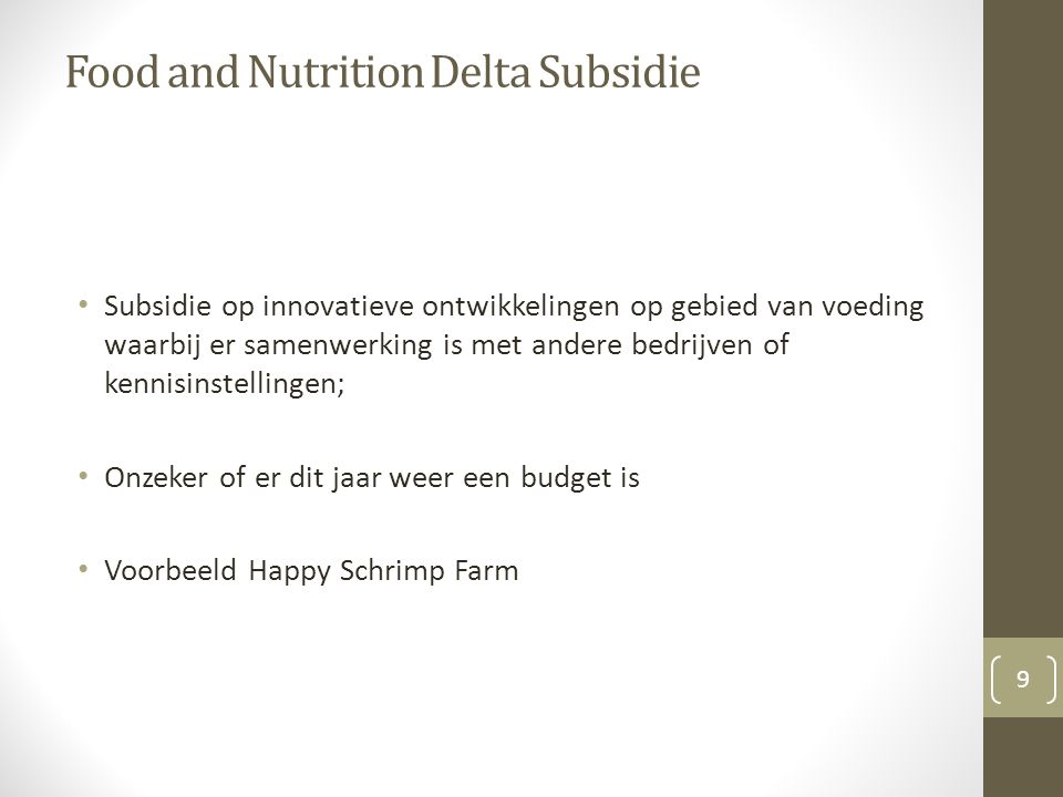 Food and Nutrition Delta Subsidie Subsidie op innovatieve ontwikkelingen op gebied van voeding waarbij er samenwerking is met andere bedrijven of kenn