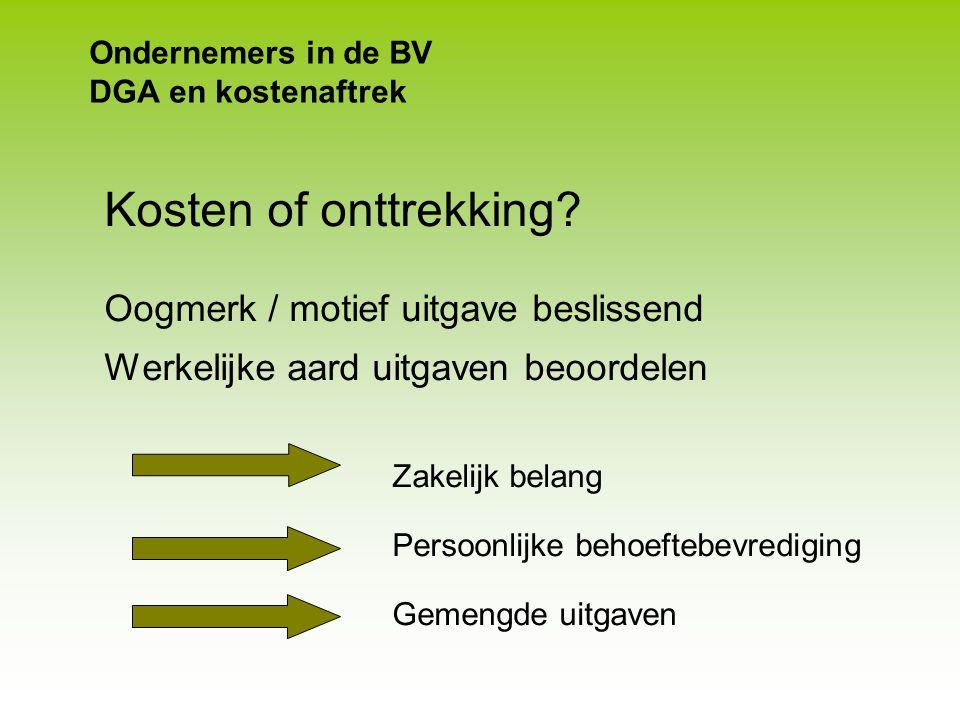 Ondernemers in de BV DGA en kostenaftrek Kosten of onttrekking ■ Grensverkenning: vliegtuigjes en renpaarden ■ Beslissend is motief van de uitgave ■ M
