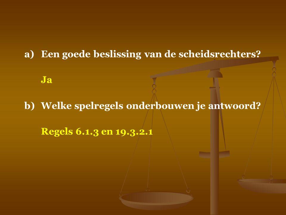 a)Een goede beslissing van de scheidsrechters? Ja b)Welke spelregels onderbouwen je antwoord? Regels 6.1.3 en 19.3.2.1