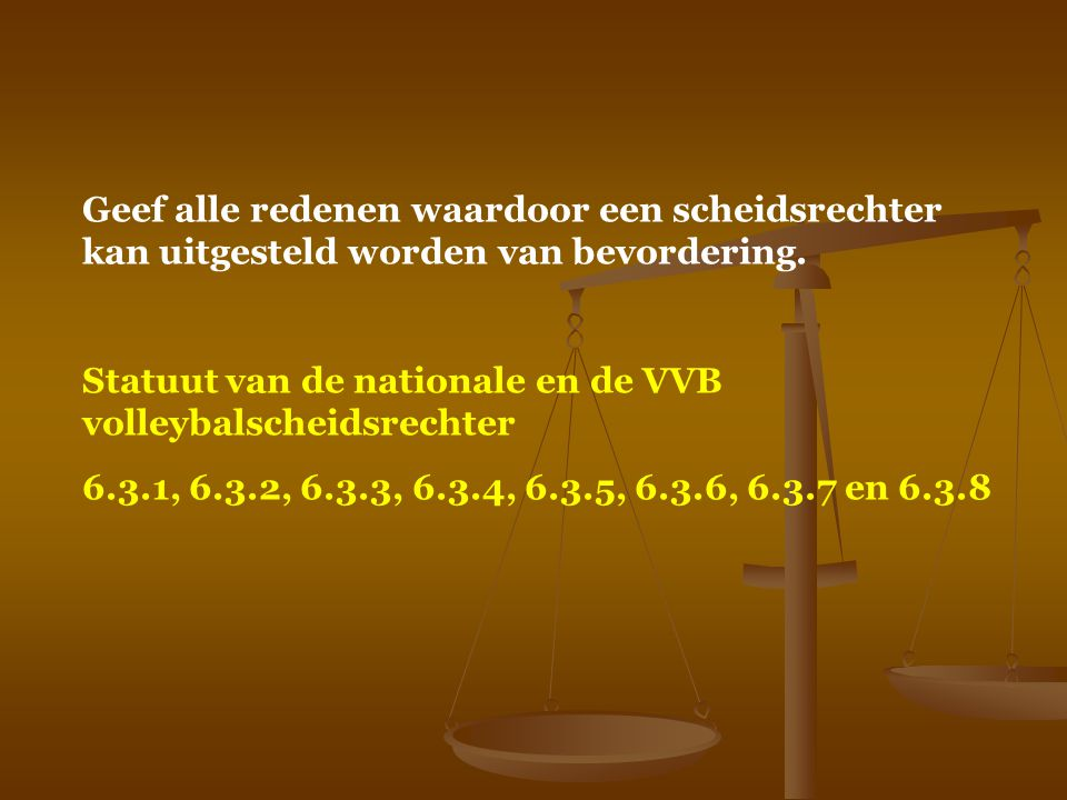 Geef alle redenen waardoor een scheidsrechter kan uitgesteld worden van bevordering. Statuut van de nationale en de VVB volleybalscheidsrechter 6.3.1,