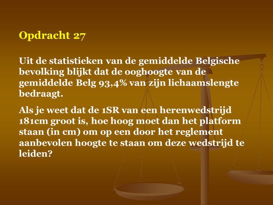 Opdracht 27 Uit de statistieken van de gemiddelde Belgische bevolking blijkt dat de ooghoogte van de gemiddelde Belg 93,4% van zijn lichaamslengte bed