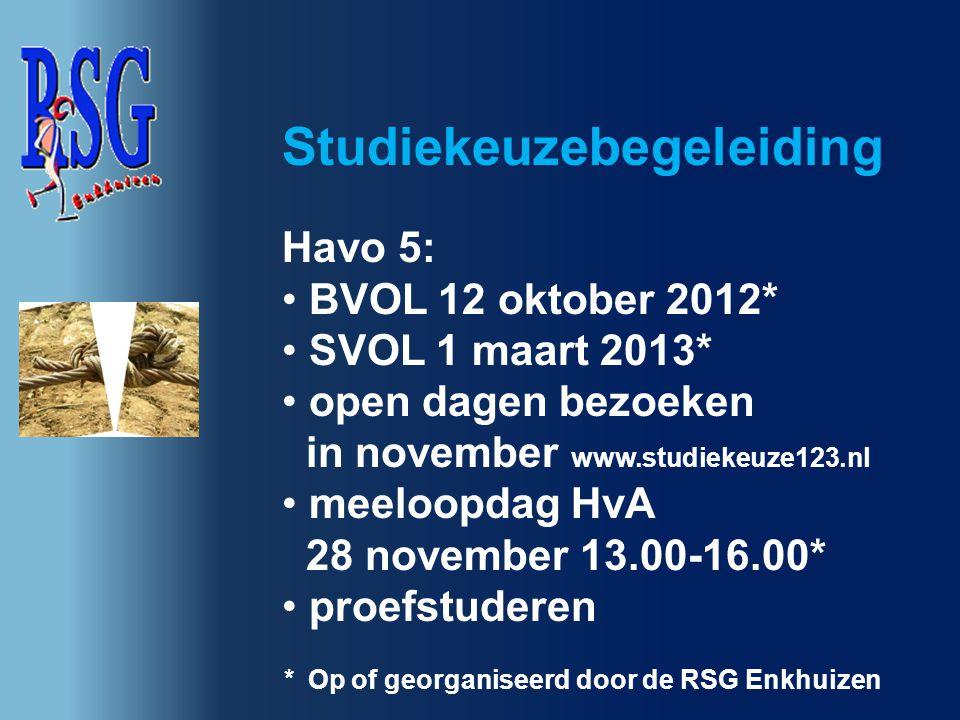 Havo 5: BVOL 12 oktober 2012* SVOL 1 maart 2013* open dagen bezoeken in november www.studiekeuze123.nl meeloopdag HvA 28 november 13.00-16.00* proefst