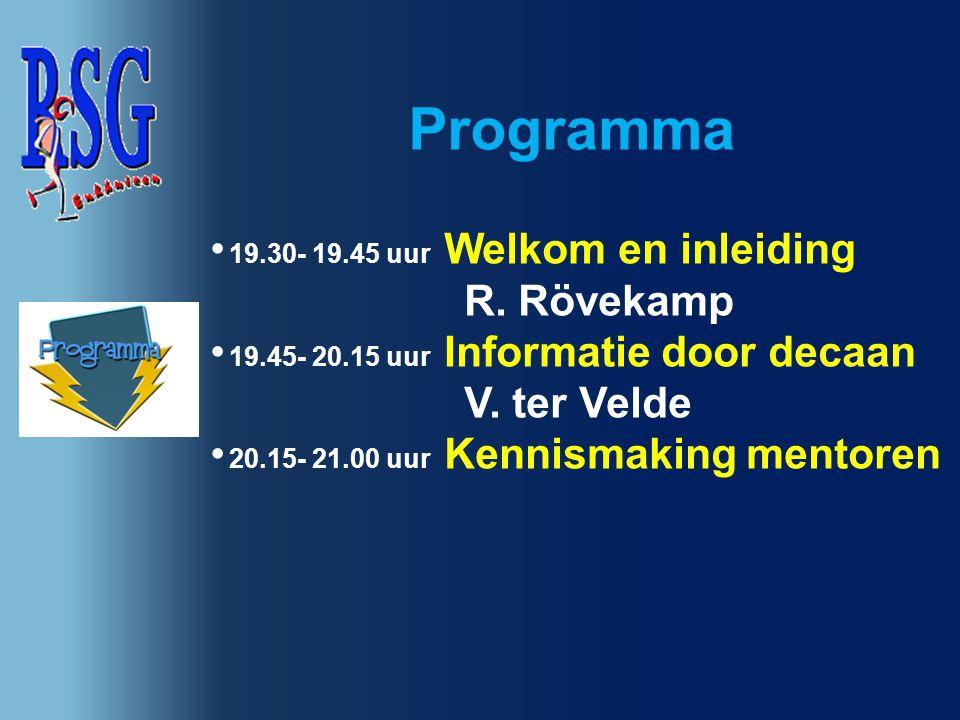 Programma 19.30- 19.45 uur Welkom en inleiding R. Rövekamp 19.45- 20.15 uur Informatie door decaan V. ter Velde 20.15- 21.00 uur Kennismaking mentoren