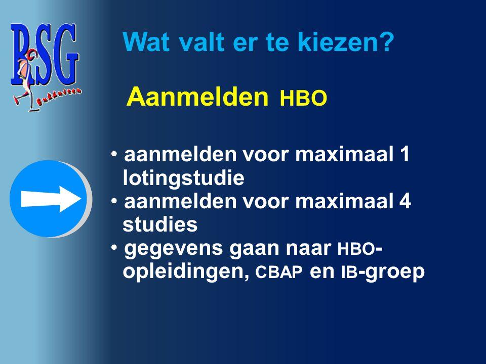 aanmelden voor maximaal 1 lotingstudie aanmelden voor maximaal 4 studies gegevens gaan naar HBO - opleidingen, CBAP en IB -groep Wat valt er te kiezen