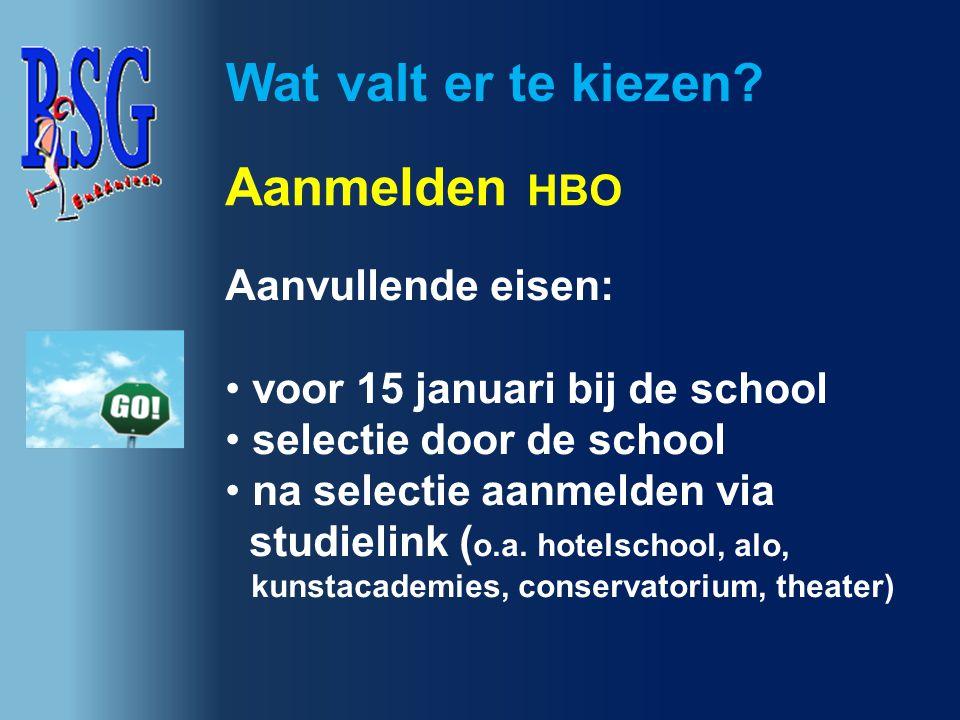 Wat valt er te kiezen? Aanmelden HBO Aanvullende eisen: voor 15 januari bij de school selectie door de school na selectie aanmelden via studielink ( o