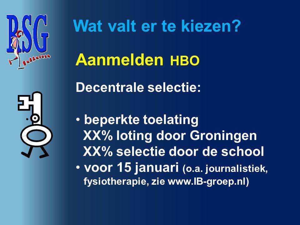 Wat valt er te kiezen? Aanmelden HBO Decentrale selectie: beperkte toelating XX% loting door Groningen XX% selectie door de school voor 15 januari (o.