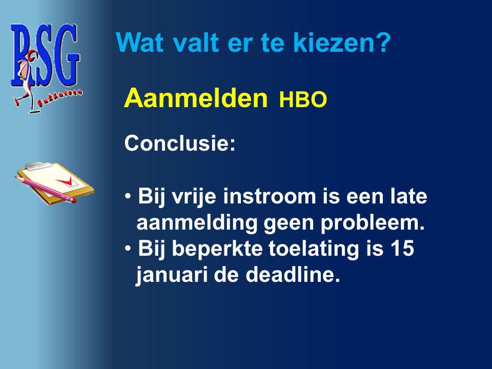 Wat valt er te kiezen? Aanmelden HBO Conclusie: Bij vrije instroom is een late aanmelding geen probleem. Bij beperkte toelating is 15 januari de deadl