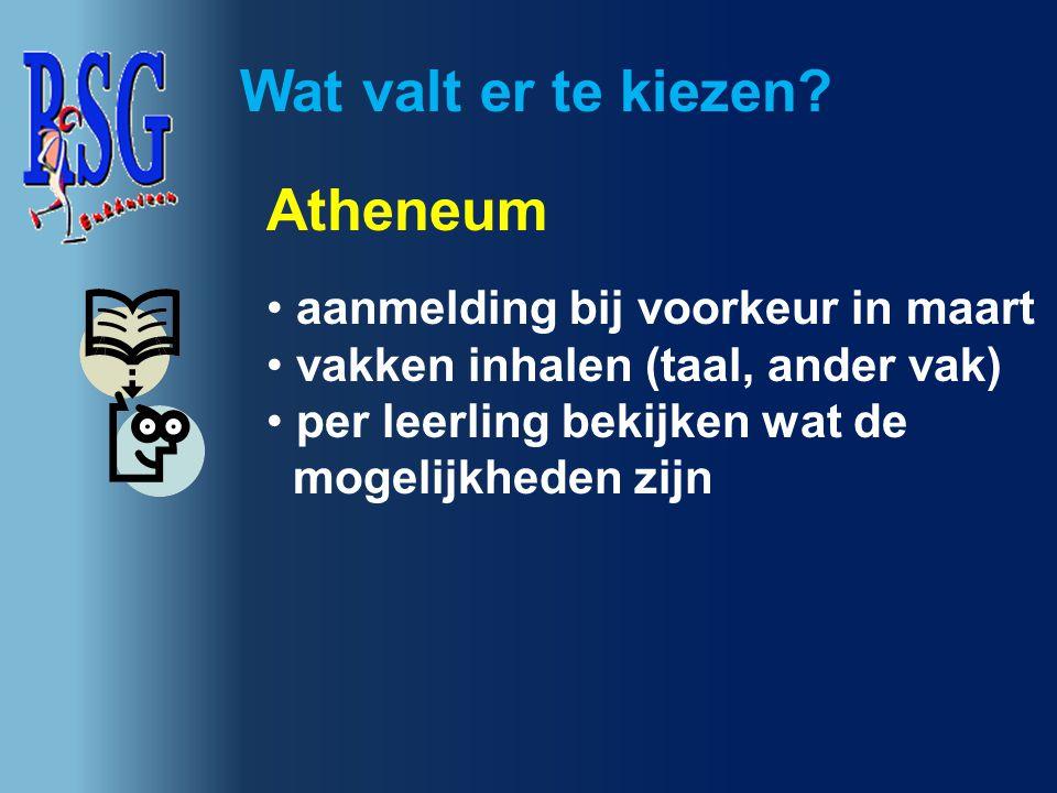 Wat valt er te kiezen? Atheneum aanmelding bij voorkeur in maart vakken inhalen (taal, ander vak) per leerling bekijken wat de mogelijkheden zijn