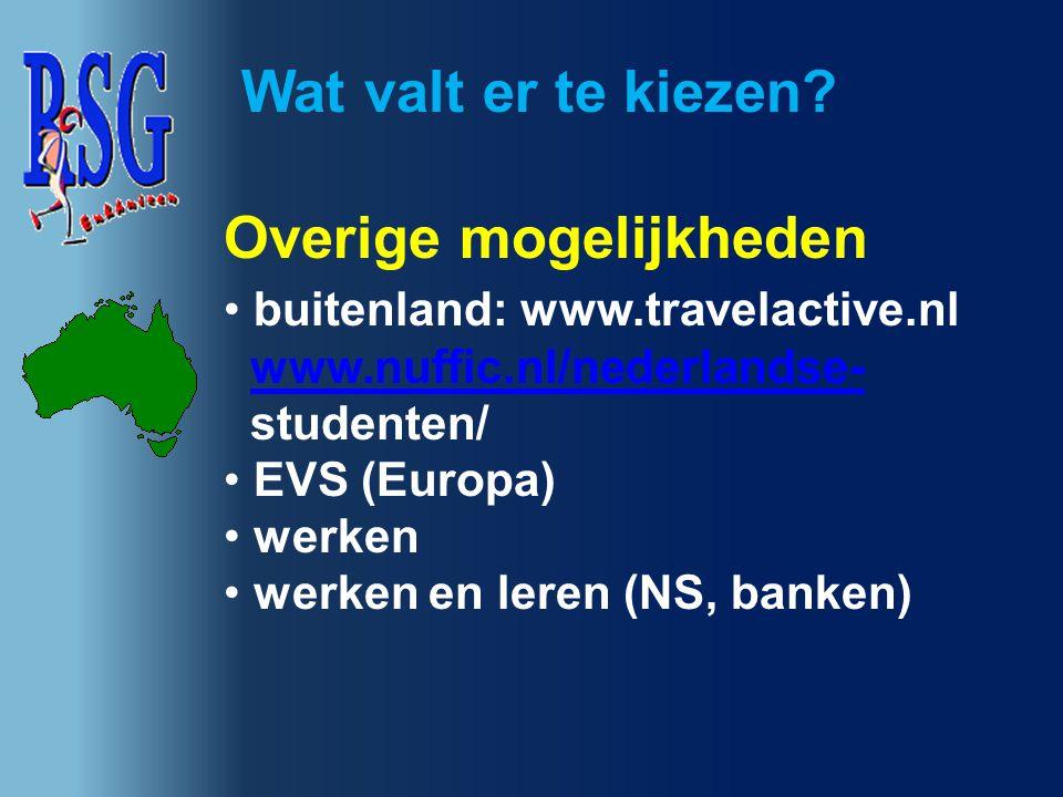 Wat valt er te kiezen? Overige mogelijkheden buitenland: www.travelactive.nl www.nuffic.nl/nederlandse- studenten/ EVS (Europa) werken werken en leren