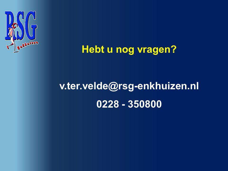 Hebt u nog vragen? v.ter.velde@rsg-enkhuizen.nl 0228 - 350800
