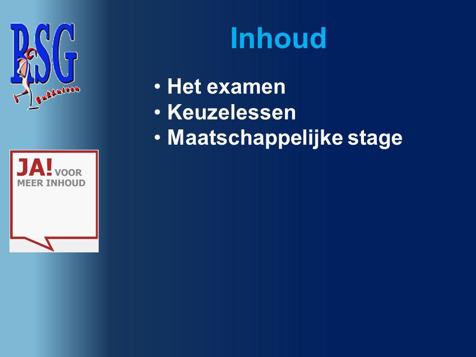 Inhoud Het examen Keuzelessen Maatschappelijke stage