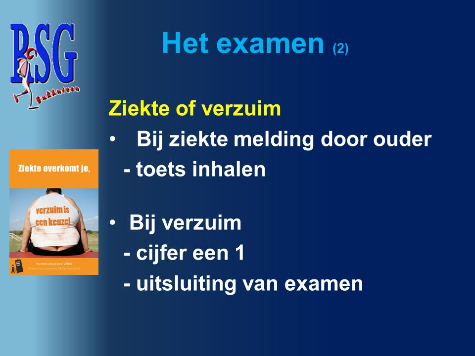 Het examen (2) Ziekte of verzuim Bij ziekte melding door ouder - toets inhalen Bij verzuim - cijfer een 1 - uitsluiting van examen