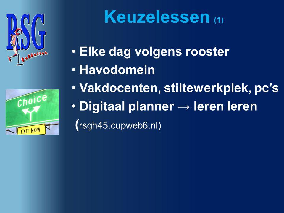 Elke dag volgens rooster Havodomein Vakdocenten, stiltewerkplek, pc's Digitaal planner → leren leren ( rsgh45.cupweb6.nl) Keuzelessen (1)