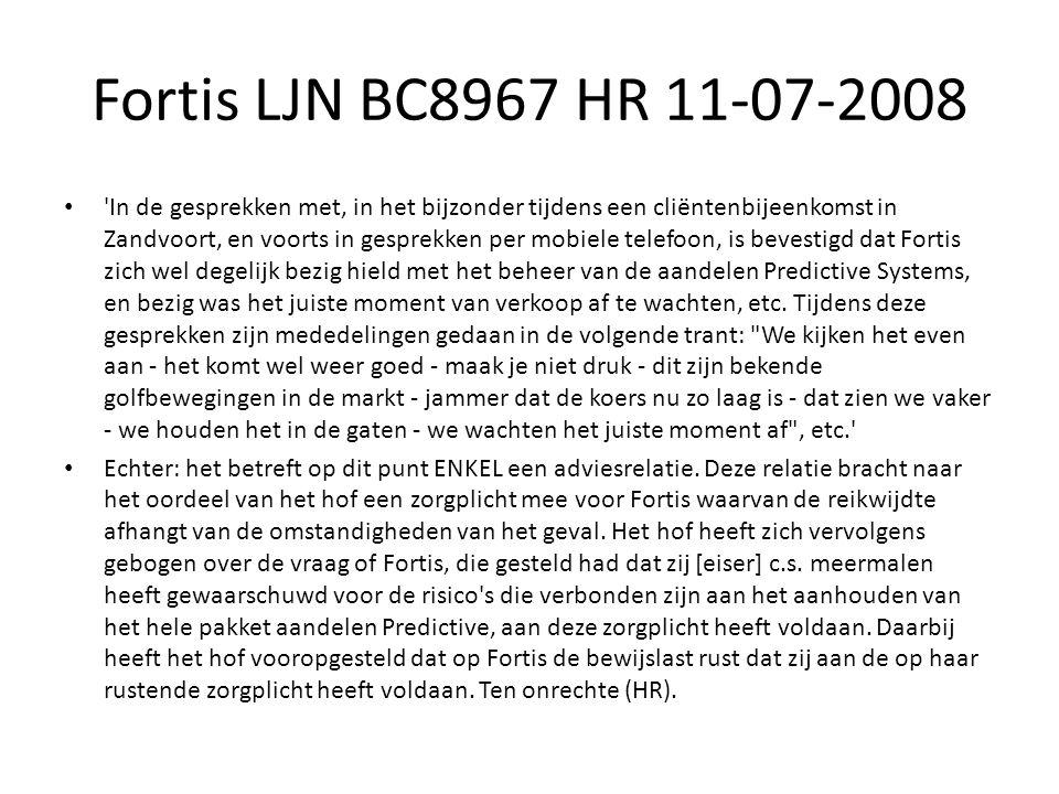 Fortis LJN BC8967 HR 11-07-2008 In de gesprekken met, in het bijzonder tijdens een cliëntenbijeenkomst in Zandvoort, en voorts in gesprekken per mobiele telefoon, is bevestigd dat Fortis zich wel degelijk bezig hield met het beheer van de aandelen Predictive Systems, en bezig was het juiste moment van verkoop af te wachten, etc.