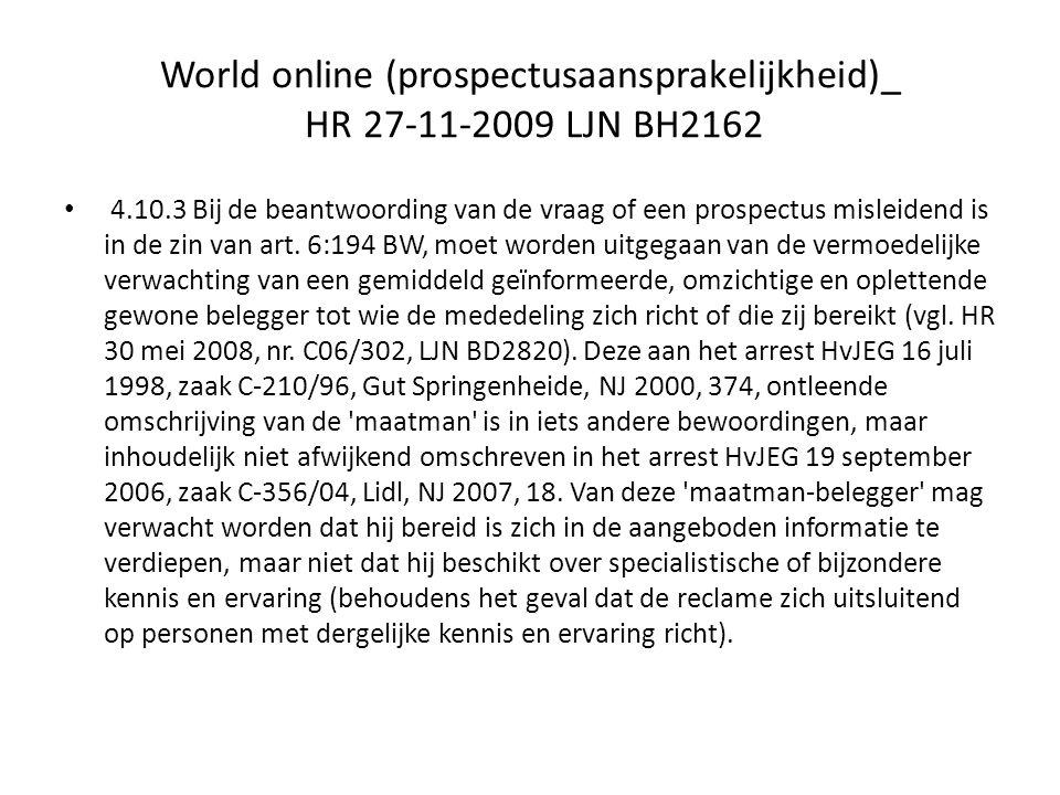 World online (prospectusaansprakelijkheid)_ HR 27-11-2009 LJN BH2162 4.10.3 Bij de beantwoording van de vraag of een prospectus misleidend is in de zi