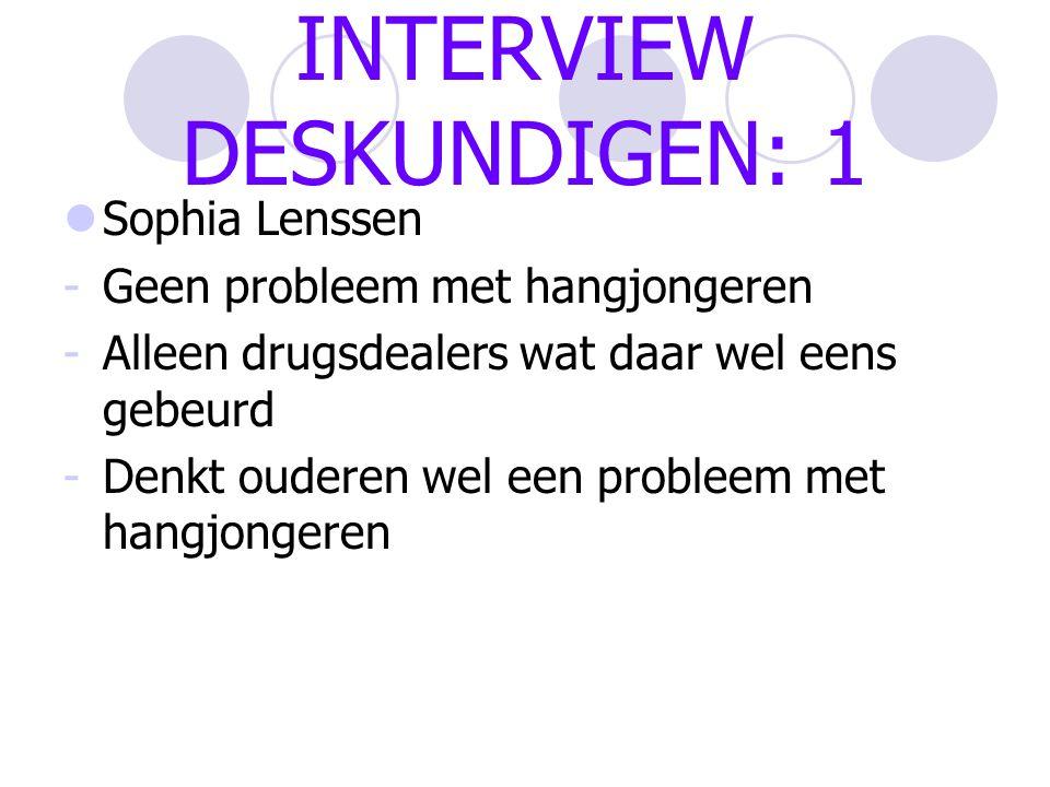INTERVIEW DESKUNDIGE: 2 Marian Brink -Geen probleem met hangjongeren -Hangplek word opgeknapt -Vind de hangjongeren hier niet fijn