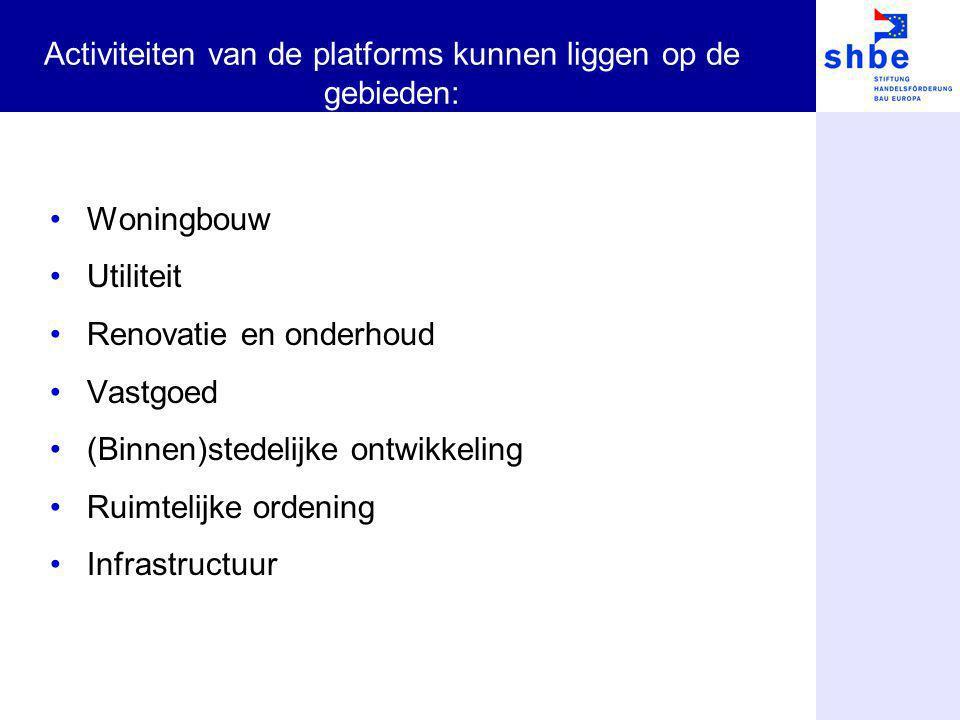 Activiteiten van de platforms kunnen liggen op de gebieden: Woningbouw Utiliteit Renovatie en onderhoud Vastgoed (Binnen)stedelijke ontwikkeling Ruimt