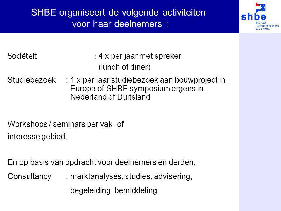 Sociëteit : 4 x per jaar met spreker (lunch of diner) Studiebezoek : 1 x per jaar studiebezoek aan bouwproject in Europa of SHBE symposium ergens in N
