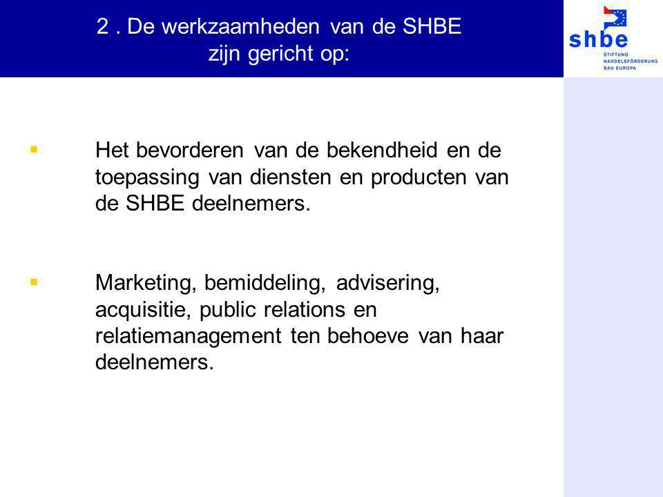 2. De werkzaamheden van de SHBE zijn gericht op:  Het bevorderen van de bekendheid en de toepassing van diensten en producten van de SHBE deelnemers.